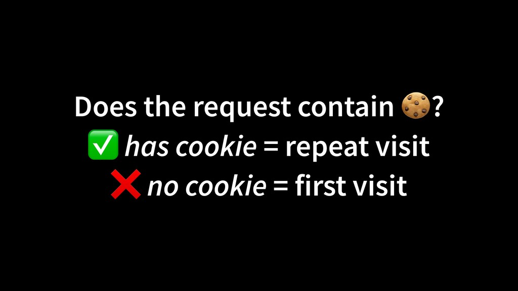 Does the request contain 🍪?  ✅ has cookie = re...