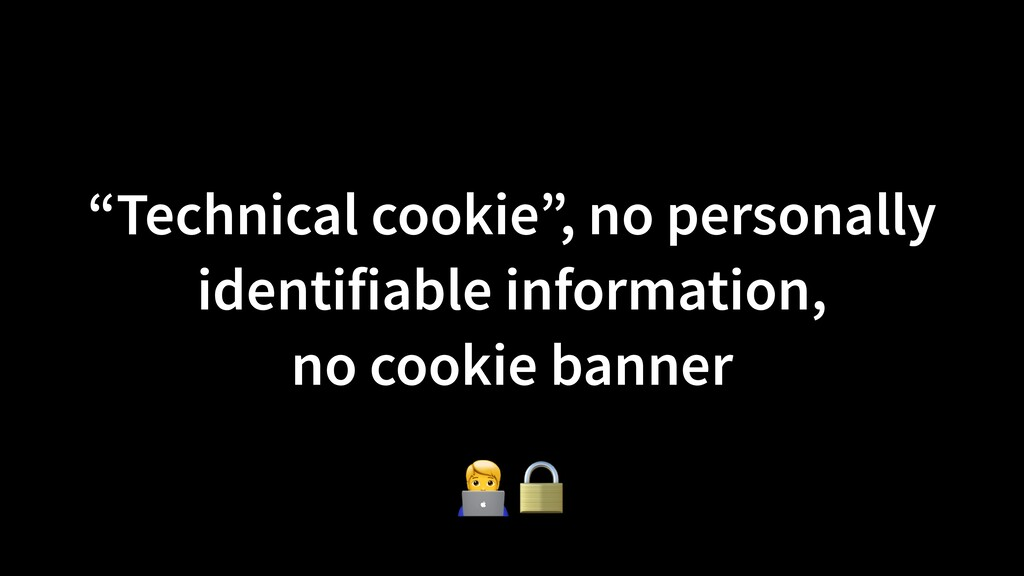 """""""Technical cookie"""", no personally identifiable ..."""