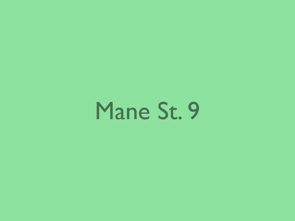 Mane St. 9
