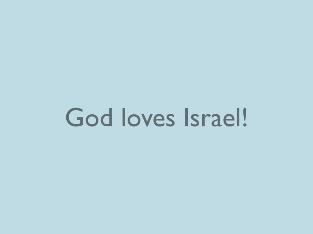 God loves Israel!