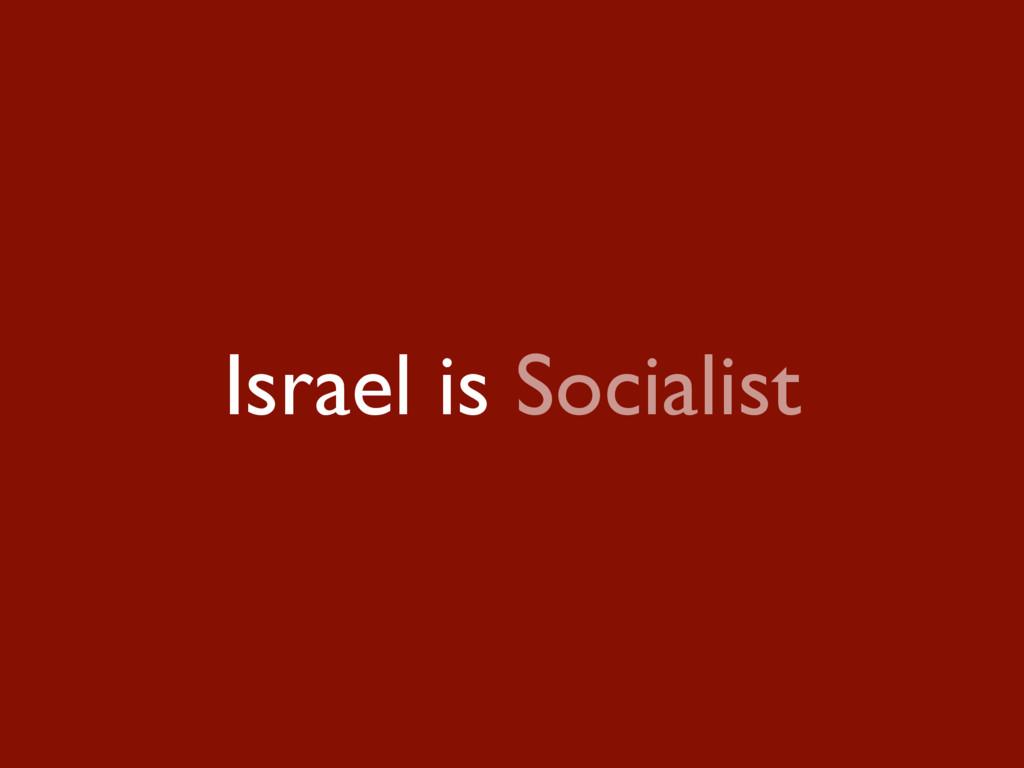 Israel is Socialist