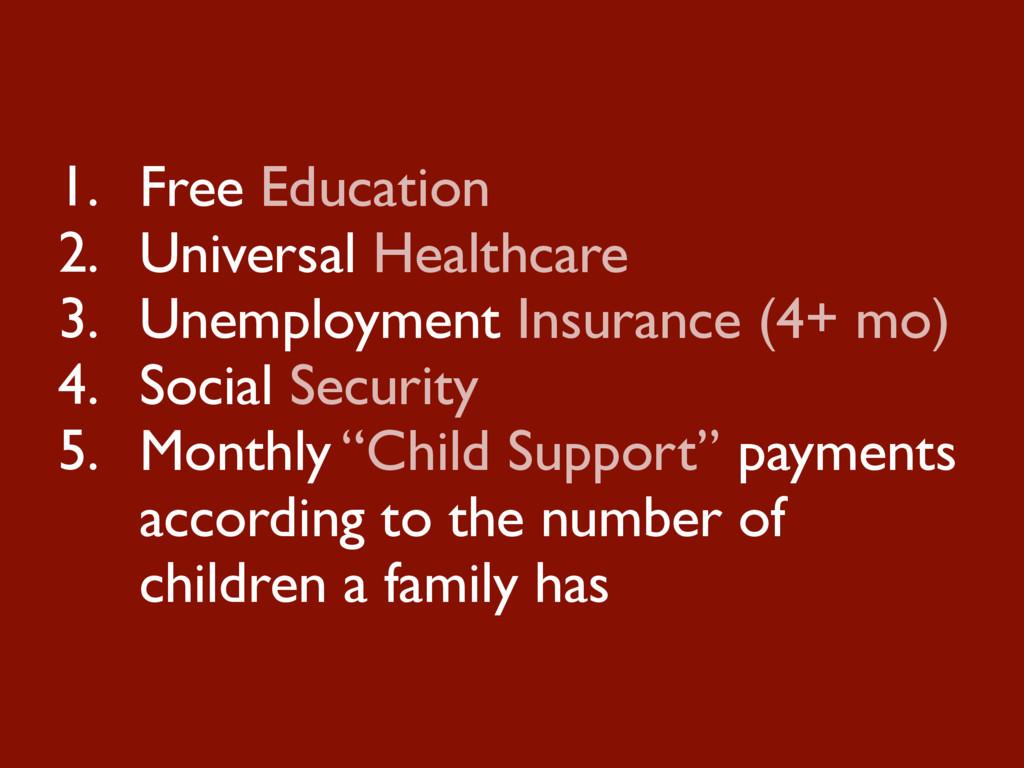 1. Free Education 2. Universal Healthcare 3. Un...