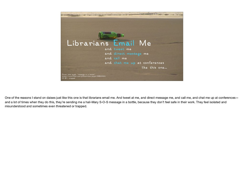 Librarians Email Me and tweet me  and direct me...