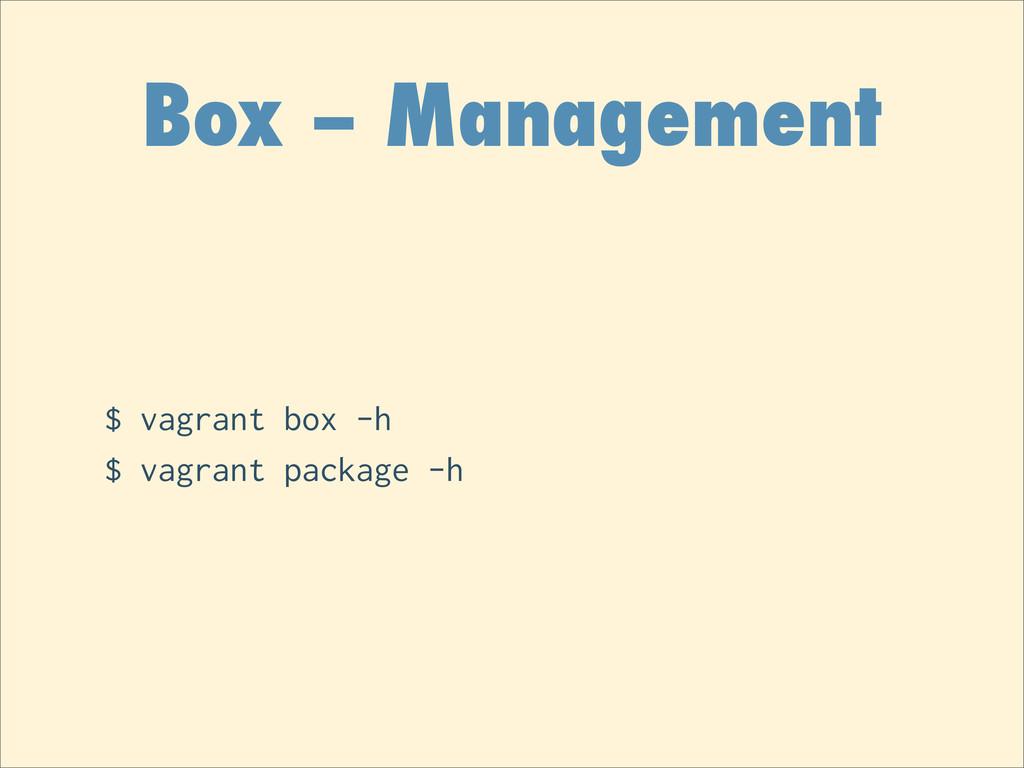 Box – Management $ vagrant box -h $ vagrant pac...