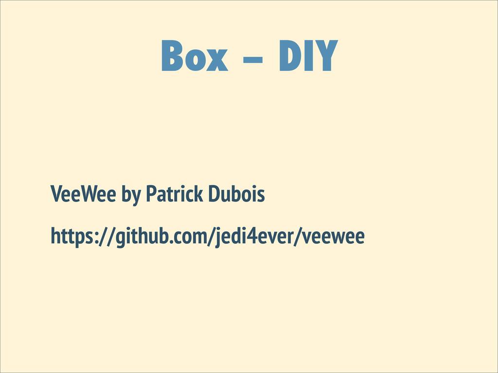 Box – DIY VeeWee by Patrick Dubois https://gith...