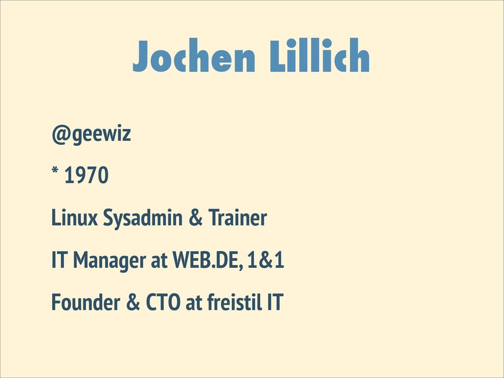 Jochen Lillich @geewiz * 1970 Linux Sysadmin & ...