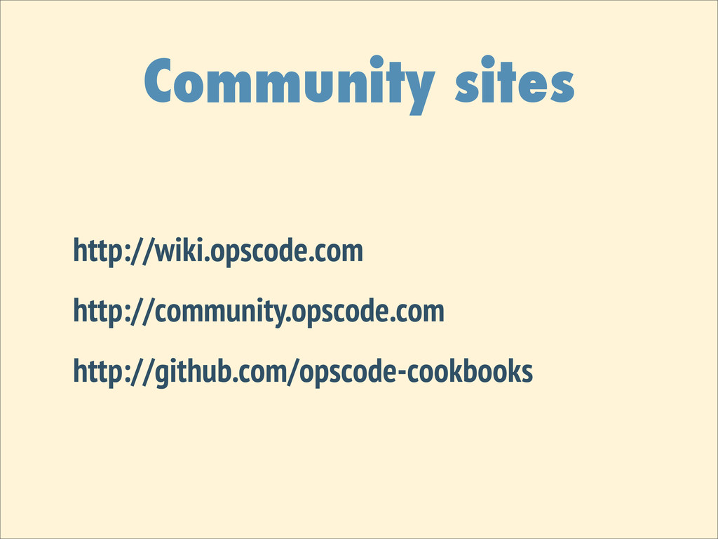 Community sites http://wiki.opscode.com http://...