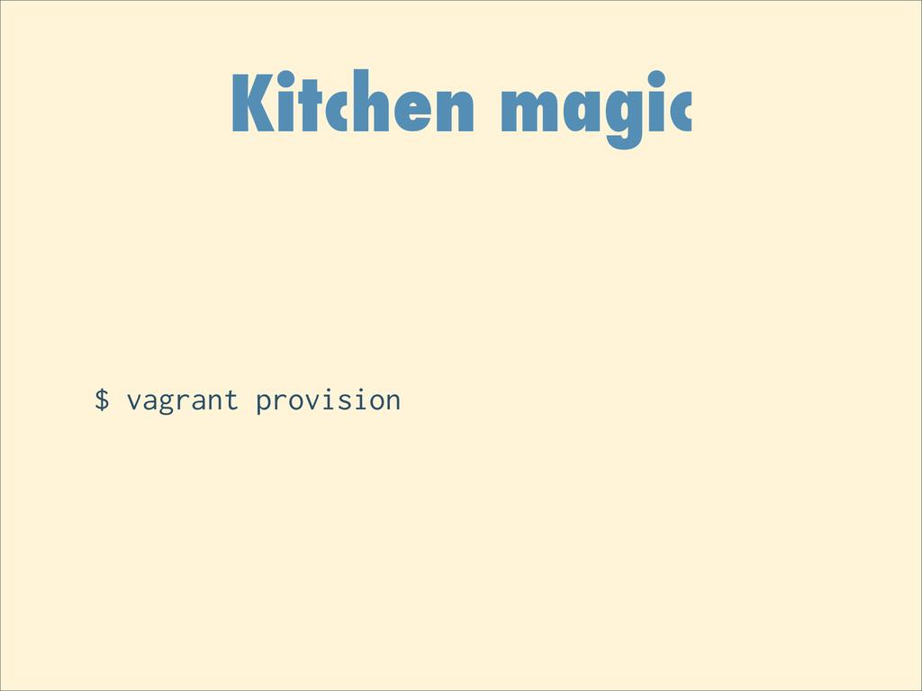 Kitchen magic $ vagrant provision