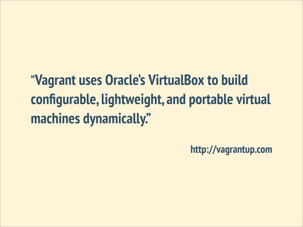 """Vagrant uses Oracle's VirtualBox to build confi..."