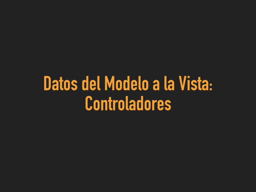 Datos del Modelo a la Vista: Controladores