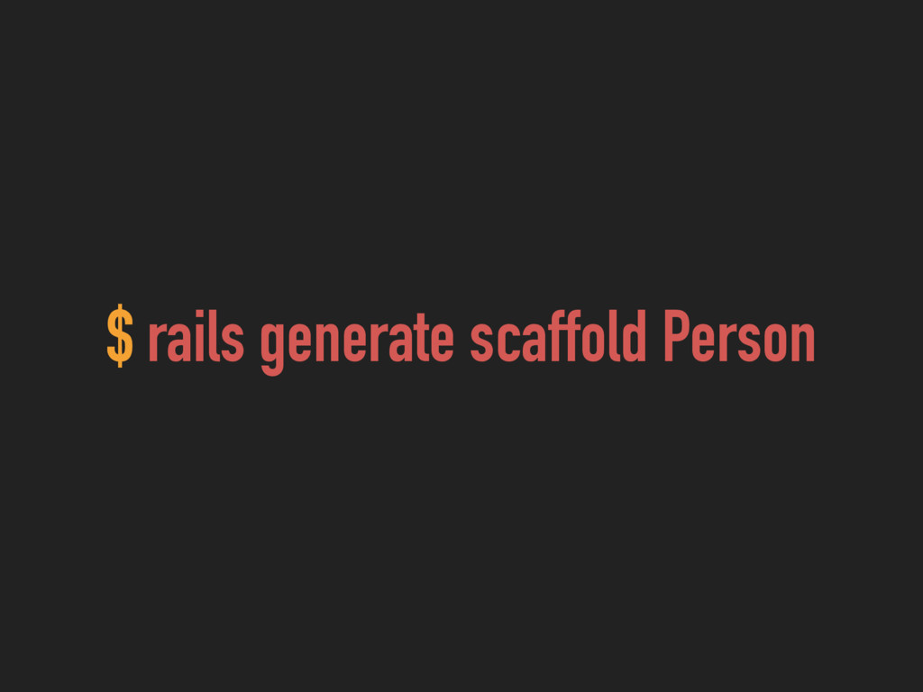 $ rails generate scaffold Person