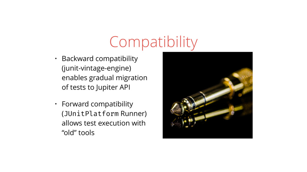 Compatibility • Backward compatibility (junit-v...