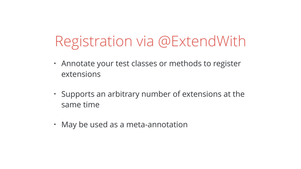 Registration via @ExtendWith • Annotate your te...