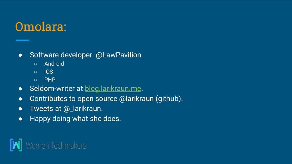 Omolara: ● Software developer @LawPavilion ○ An...
