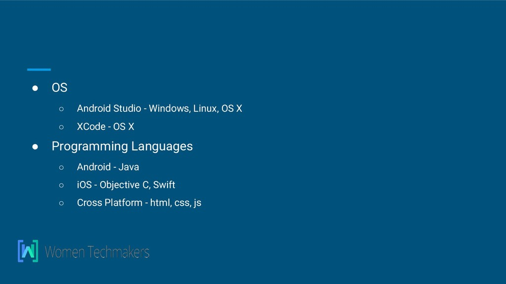 ● OS ○ Android Studio - Windows, Linux, OS X ○ ...