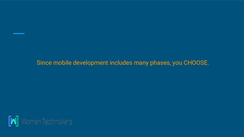 Since mobile development includes many phases, ...