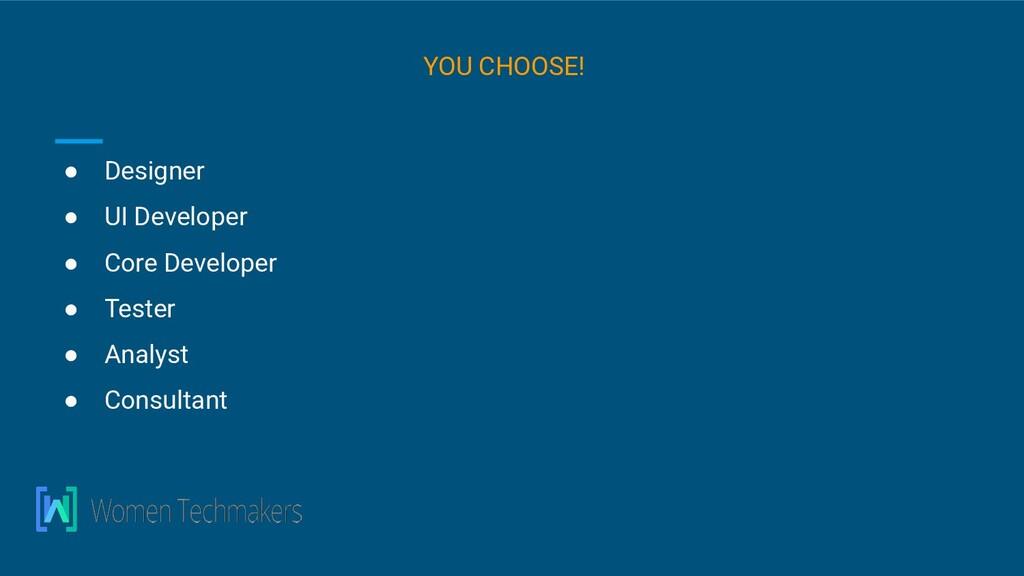 ● Designer ● UI Developer ● Core Developer ● Te...