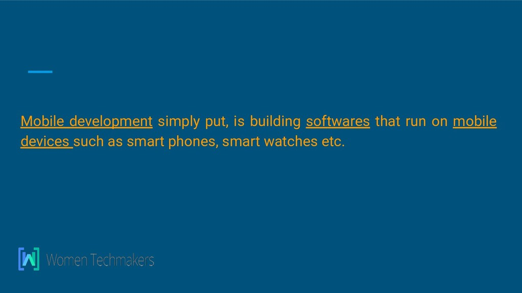 Mobile development simply put, is building soft...