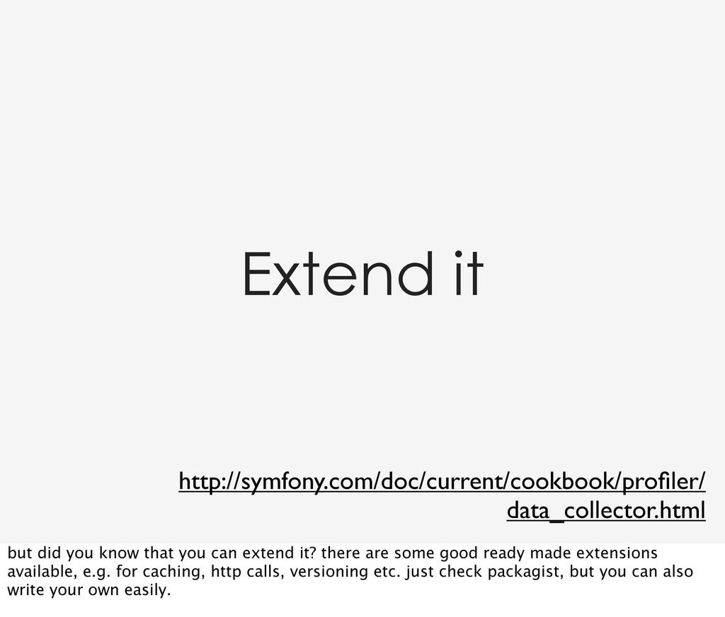 Extend it http://symfony.com/doc/current/cookbo...