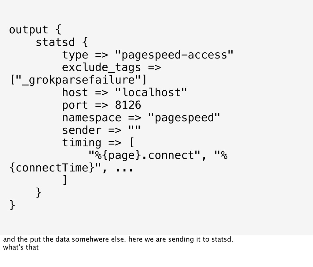 """output { statsd { type => """"pagespeed-access"""" ex..."""