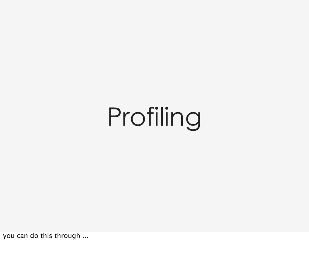 Profiling you can do this through ...