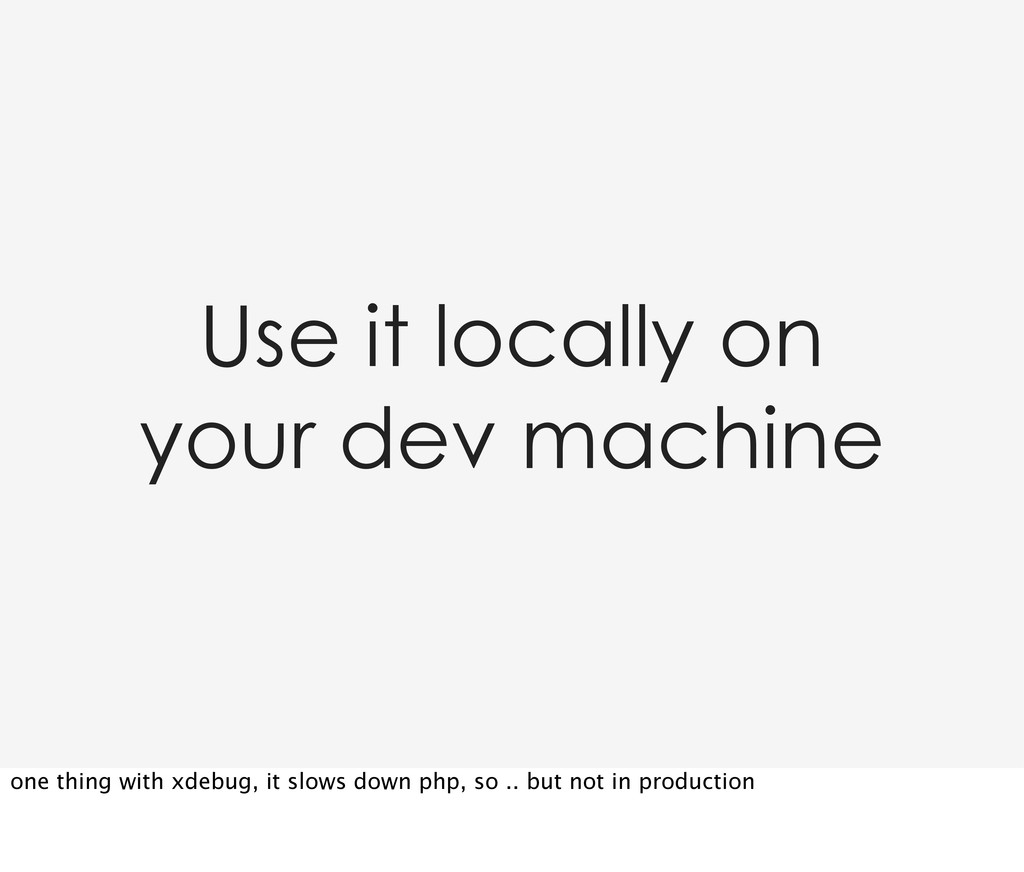 Use it locally on your dev machine one thing wi...