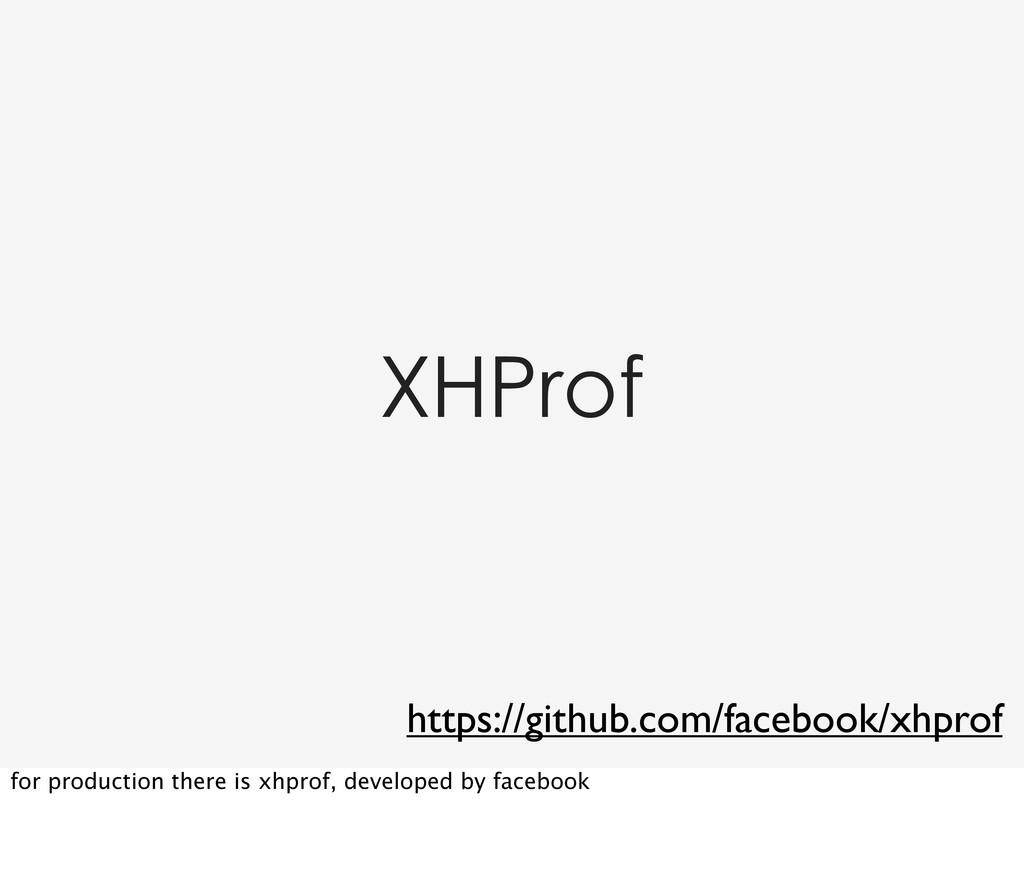 XHProf https://github.com/facebook/xhprof for p...