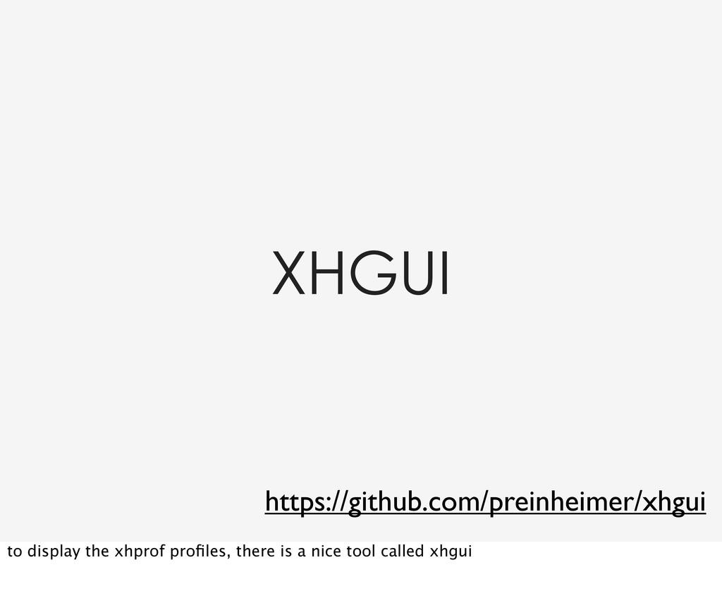 XHGUI https://github.com/preinheimer/xhgui to d...