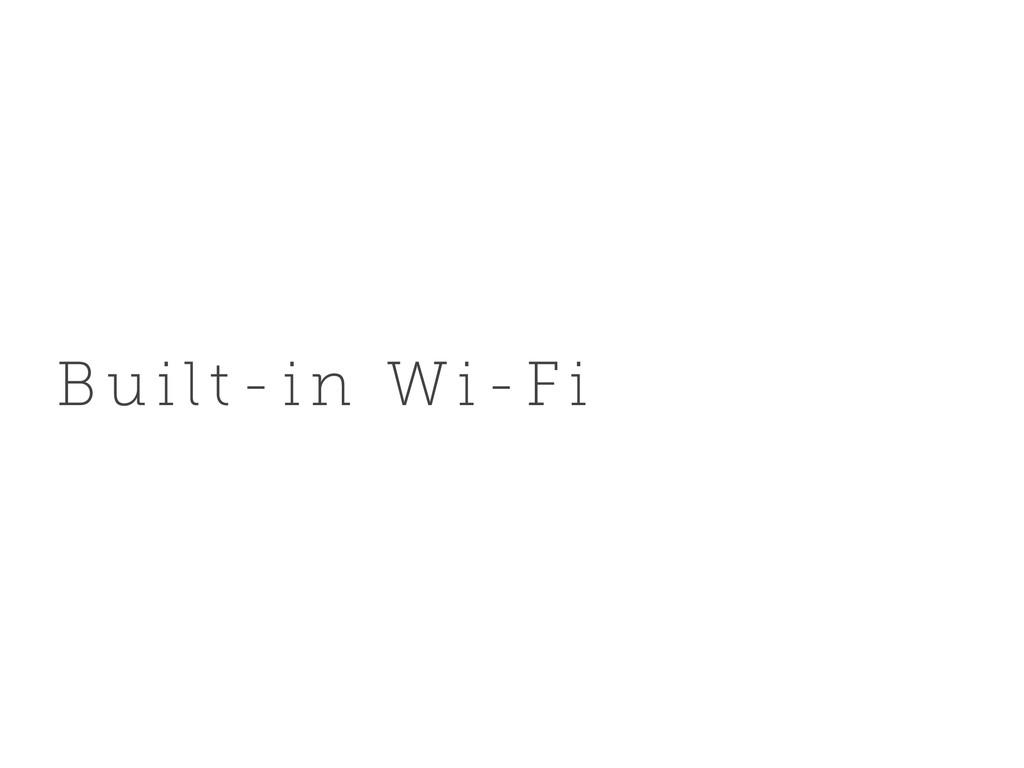 B u i l t - i n Wi -Fi