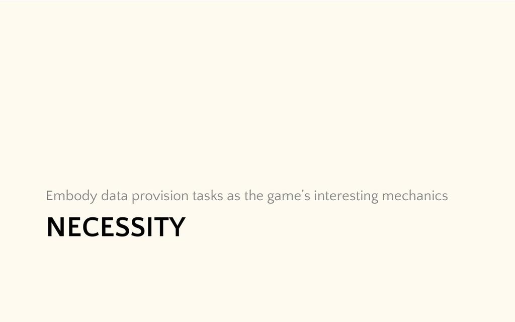 NECESSITY Embody data provision tasks as the ga...