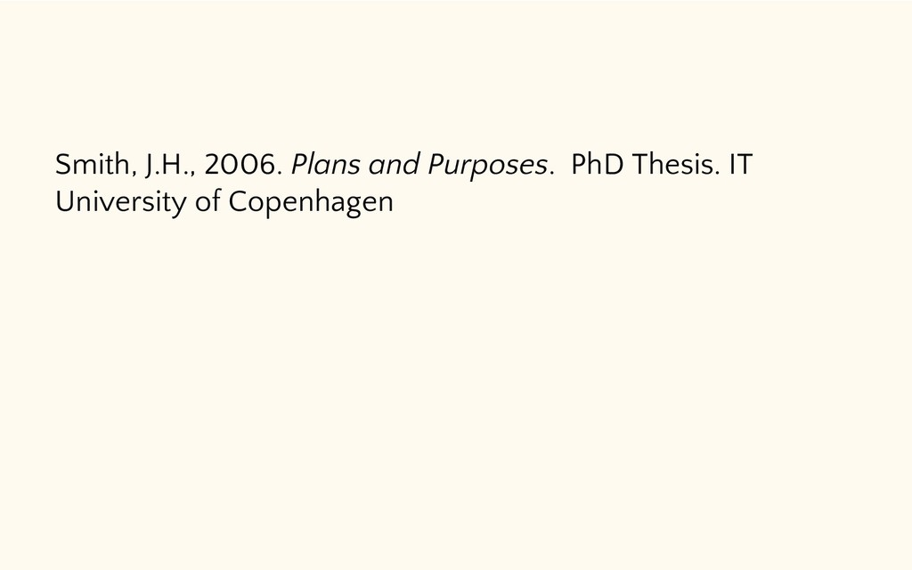 Smith, J.H., 2006. Plans and Purposes. PhD Thes...