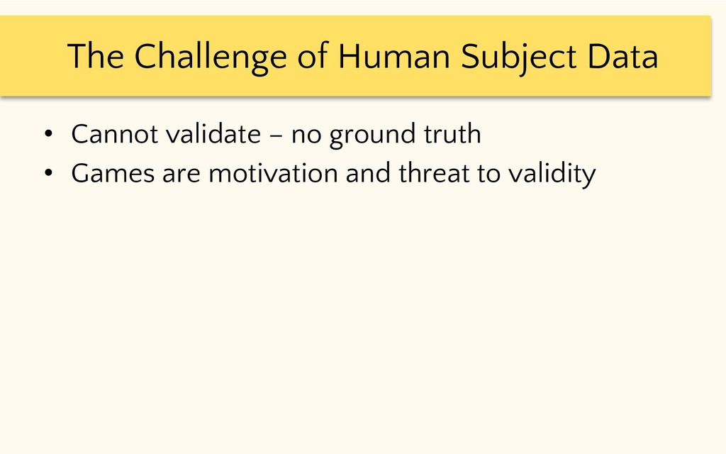 The Challenge of Human Subject Data • Cannot va...