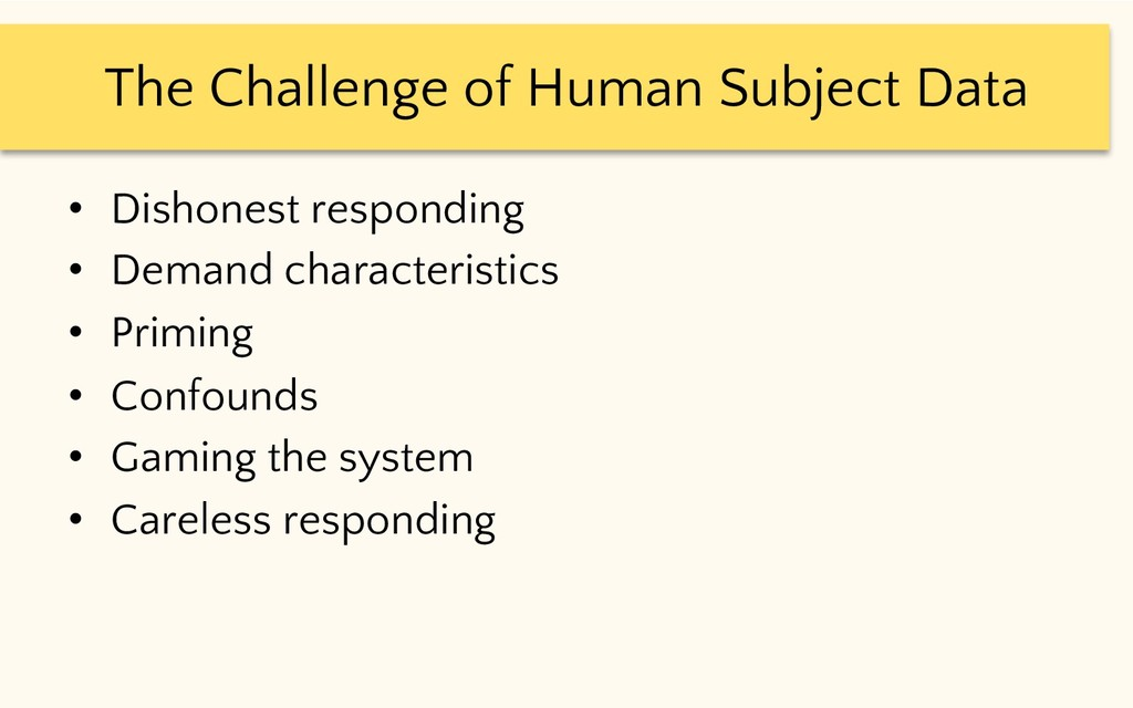 The Challenge of Human Subject Data • Dishonest...