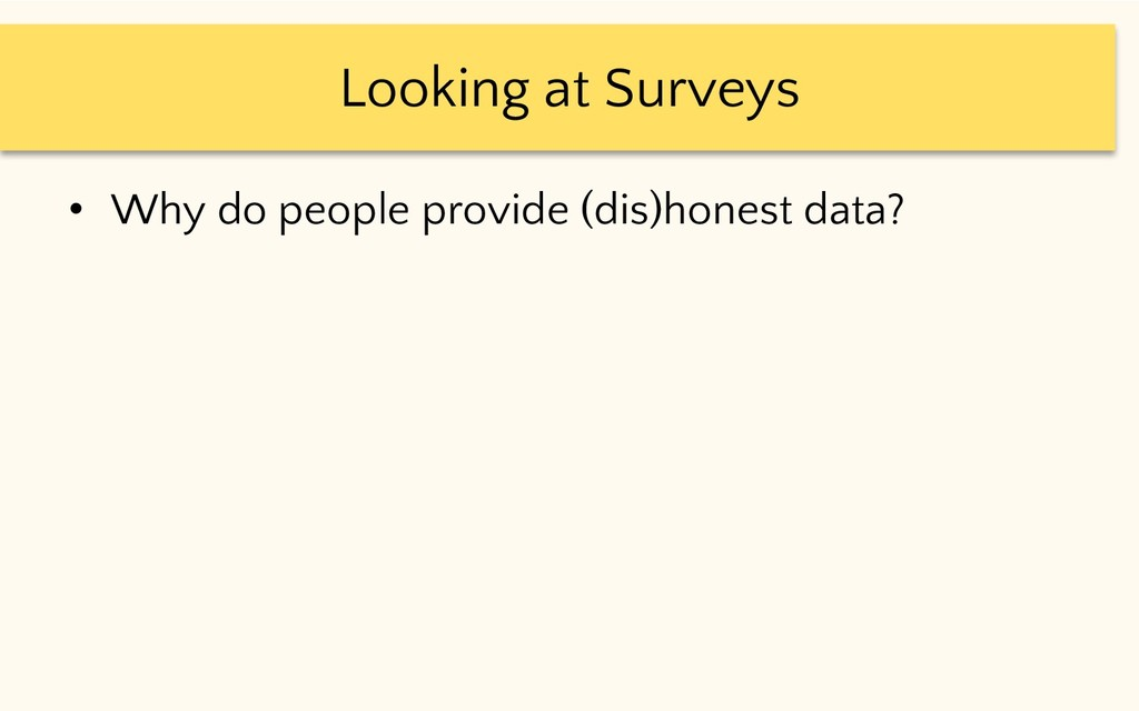 Looking at Surveys • Why do people provide (dis...