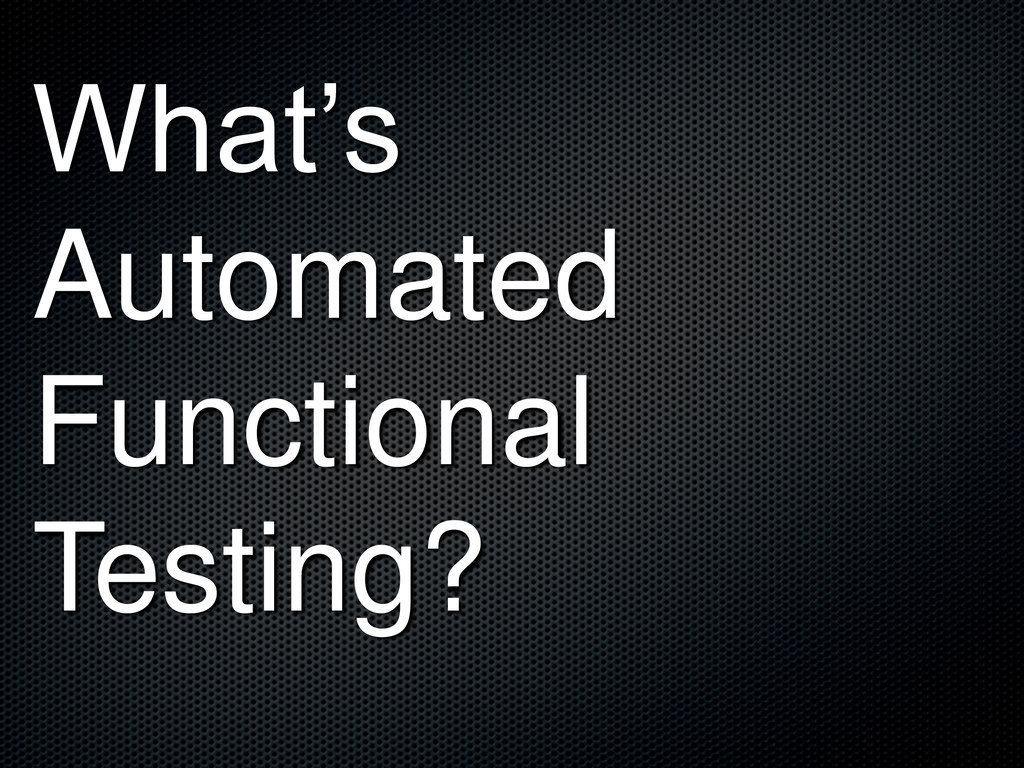 What's Automated Functional Testing?