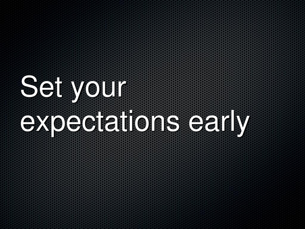 Set your expectations early