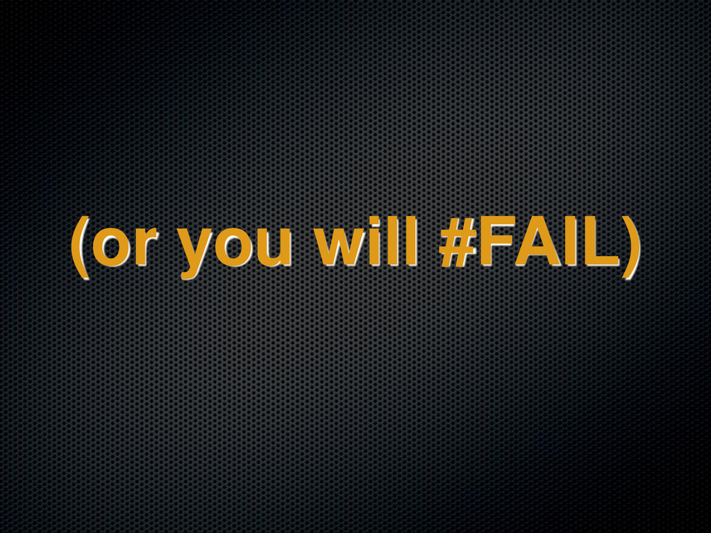 (or you will #FAIL)