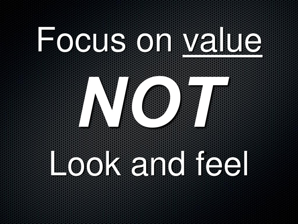 Focus on value Look and feel
