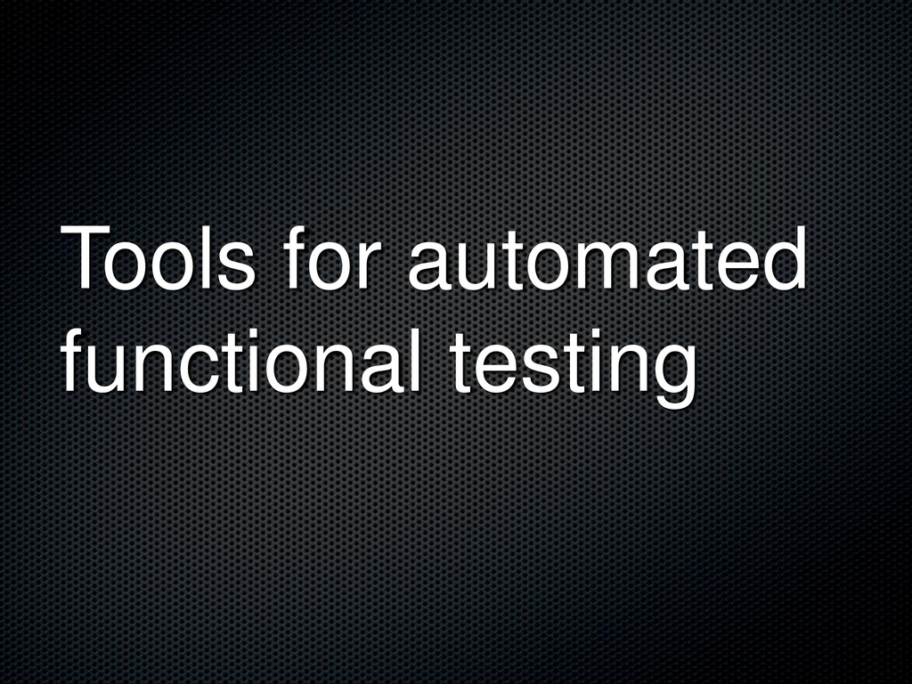 Tools for automated functional testing