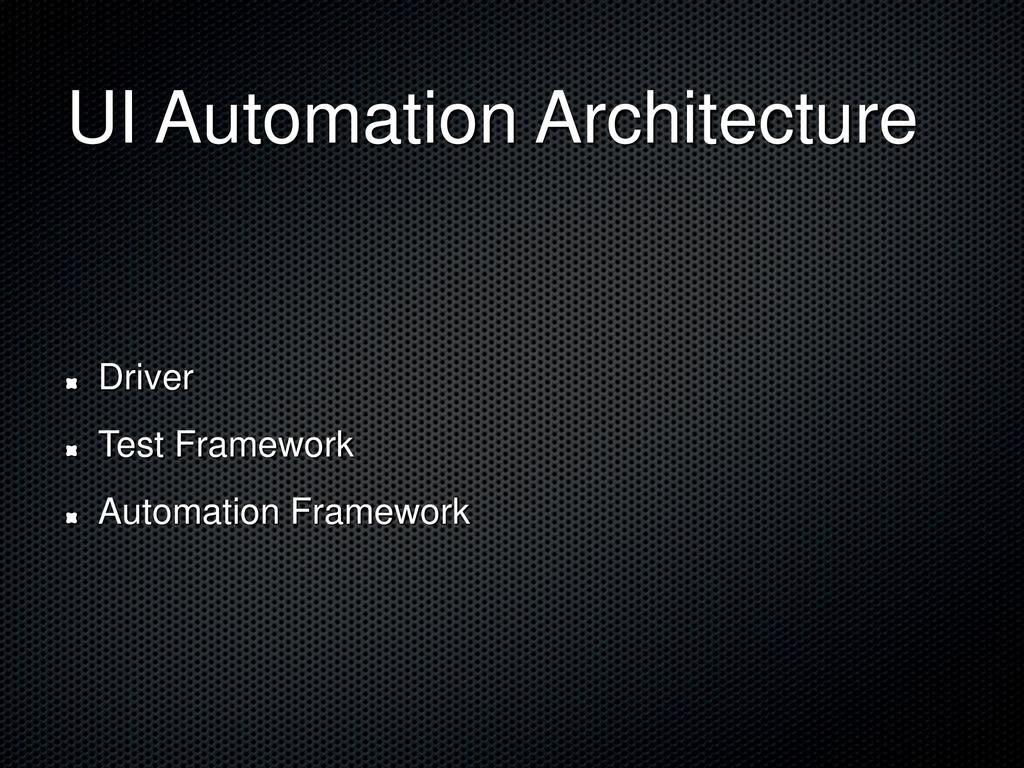 UI Automation Architecture Driver Test Framewor...