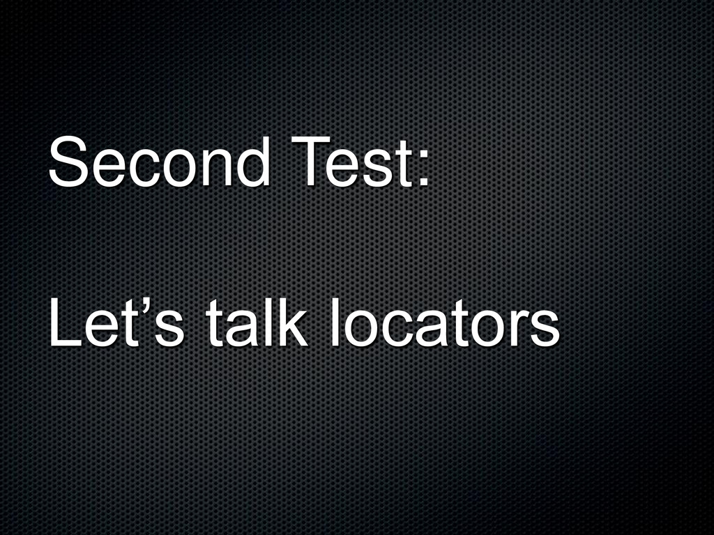 Second Test: Let's talk locators
