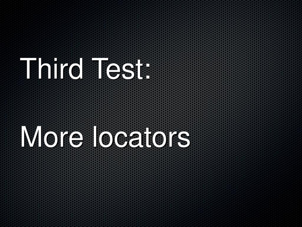 Third Test: More locators