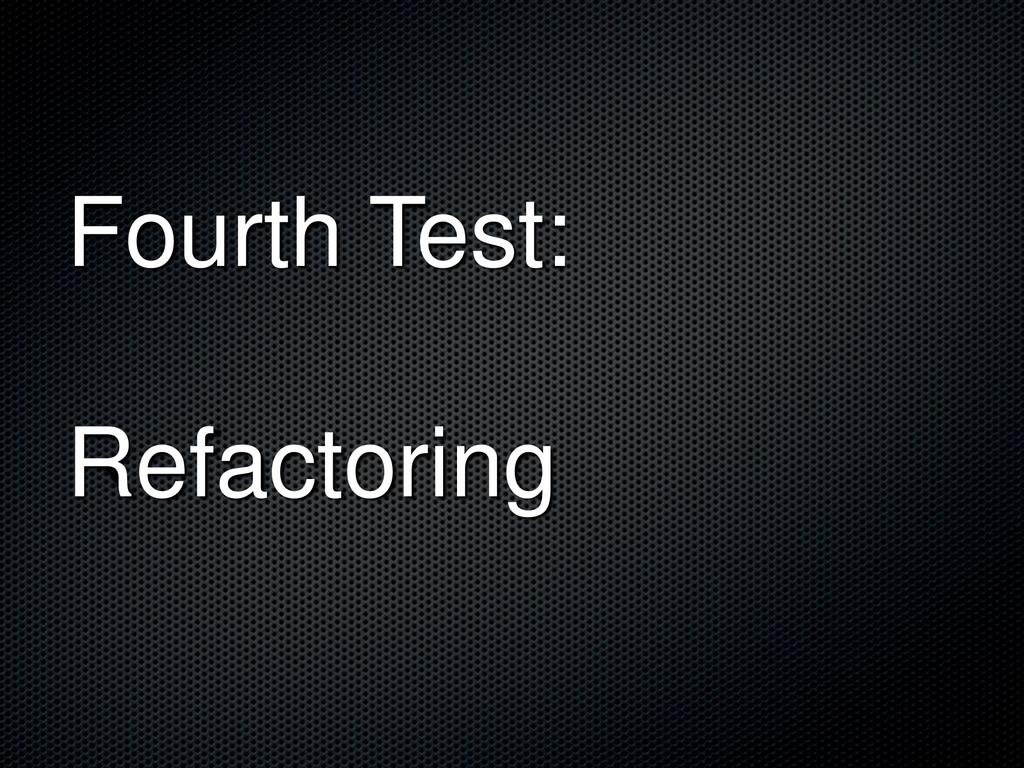 Fourth Test: Refactoring