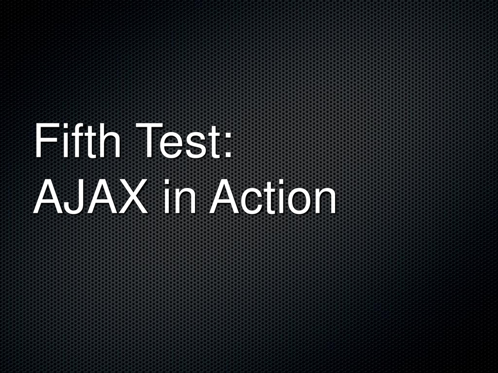 Fifth Test: AJAX in Action