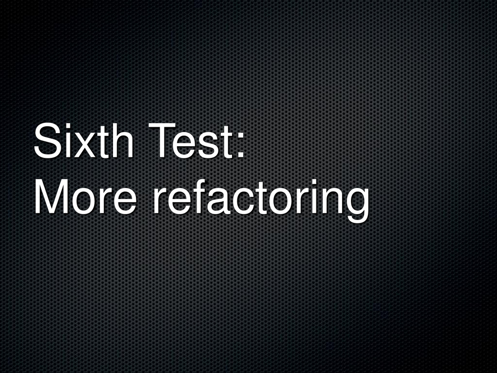Sixth Test: More refactoring