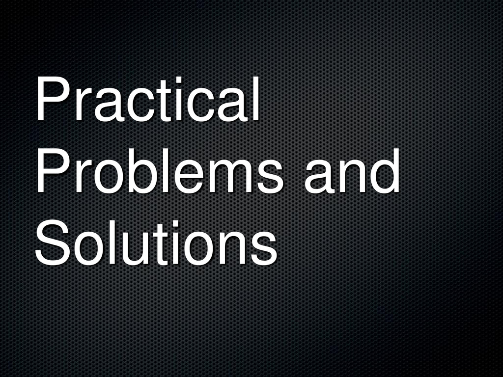 Practical Problems and Solutions