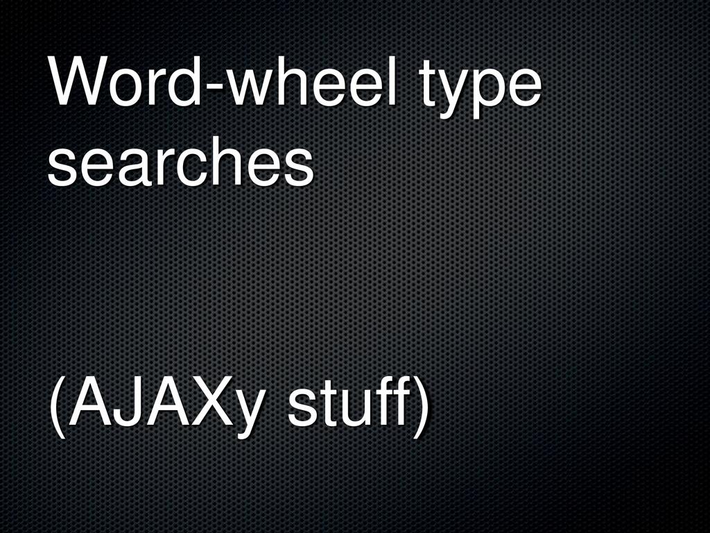 Word-wheel type searches (AJAXy stuff)