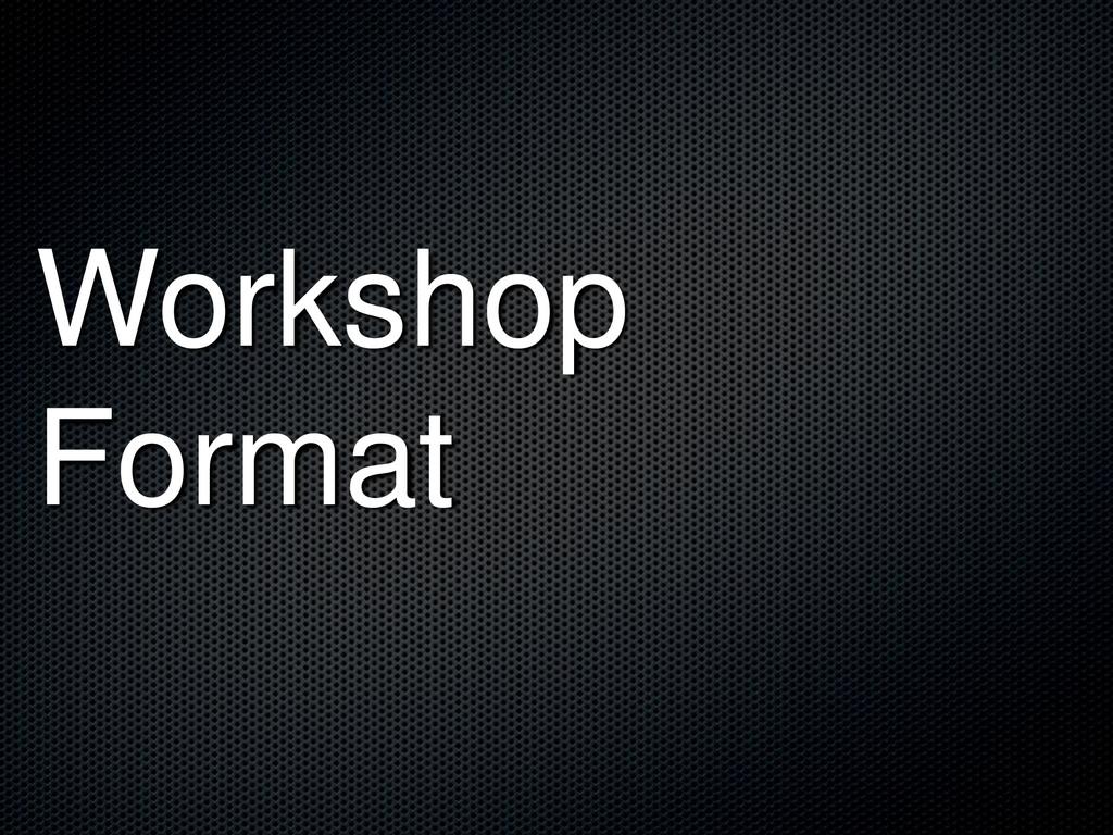 Workshop Format