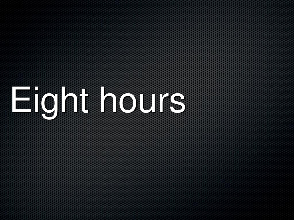Eight hours