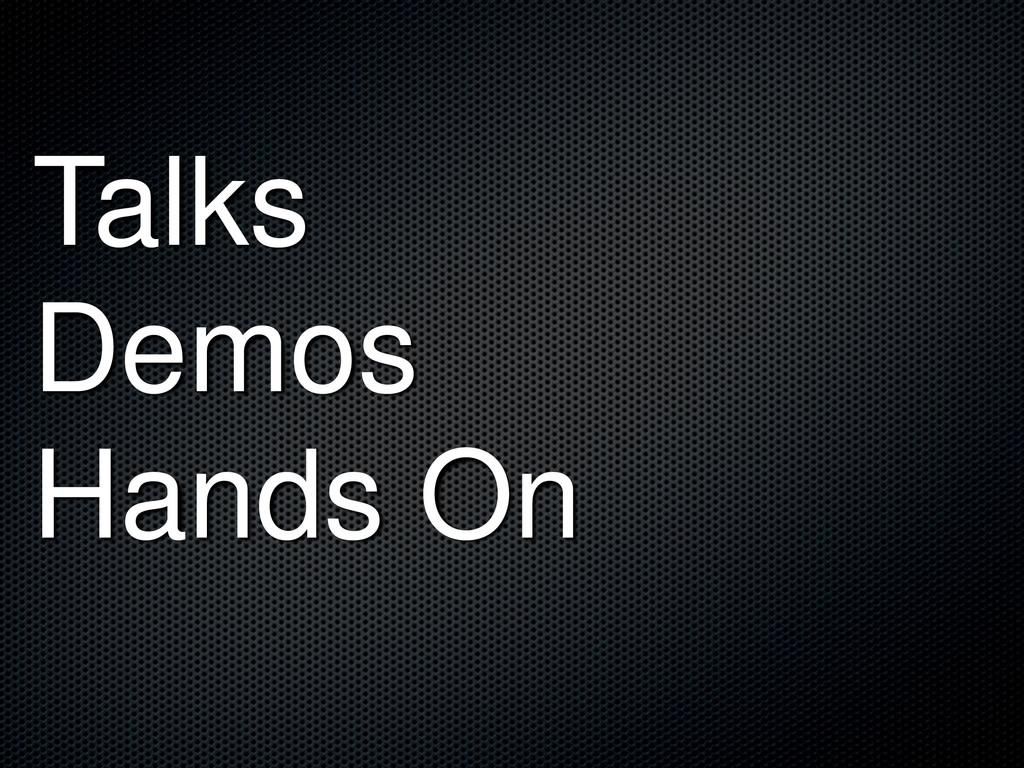 Talks Demos Hands On